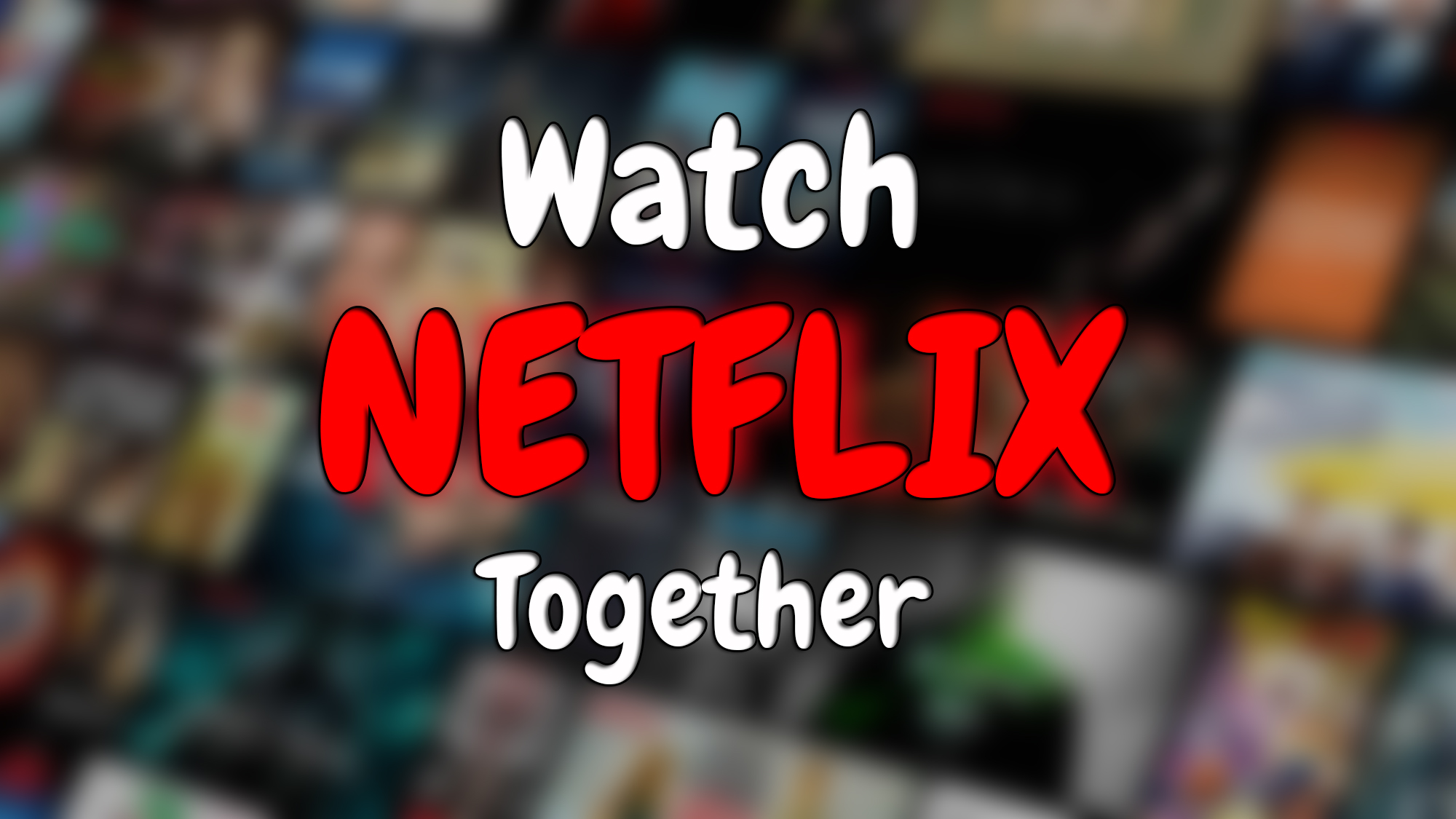 Watch Netflix Together